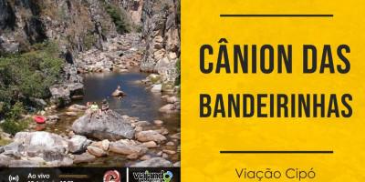 Viação Cipó ESPECIAL Verão: Cânion dos Bandeirinhas